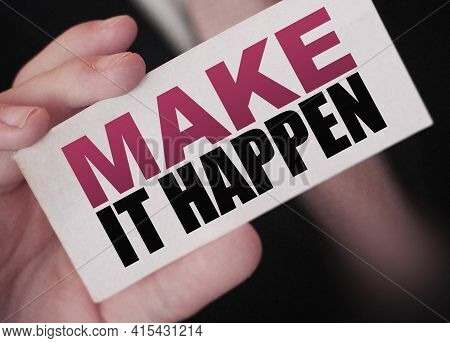 Make It Happen Card In Businessman Hand. Business Concept.
