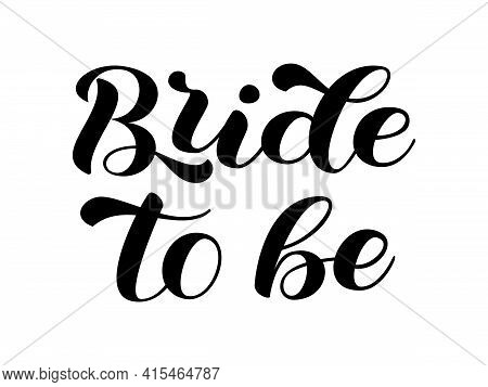 Bride To Be Brush Lettering For Bridal Shirt. Quote For Banner Or Poster. Vector Stock Illustration