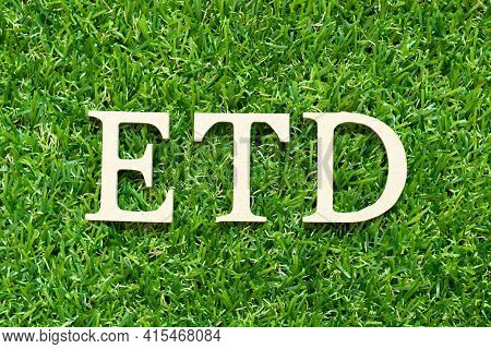 Alphabet Letter In Word Etd (abbreviation Of Estimated Time Of Departure Or The Estimated Time Of De