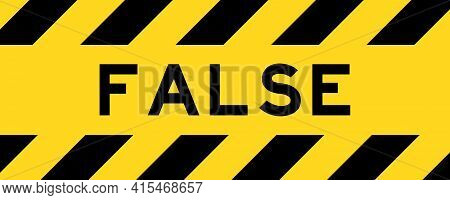 Yellow And Black Color With Line Striped Label Banner With Word False
