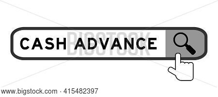 Search Banner In Word Cash Advance With Hand Over Magnifier Icon On White Background