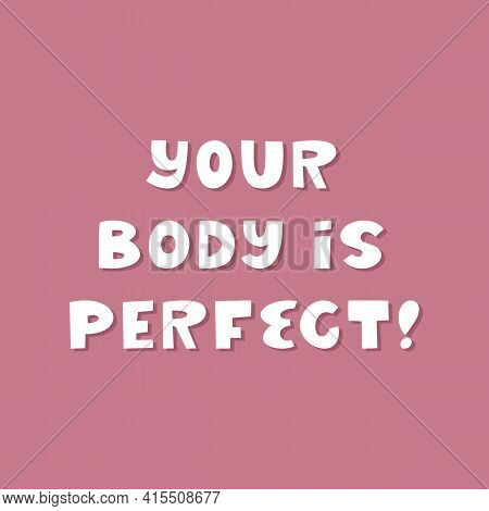 Your Body Is Perfect. White Cute Hand Drawn Inspirational Lettering With Shadow On Mauve Background.