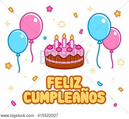Feliz Cumpleaños, Happy Birthday In Spanish. Cartoon Greeting Card With Birthday Cake, Balloons And