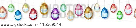 Banner Made Of Realistic Hanging Easter Eggs In Various Colors With Holiday Symbols In Medical Masks