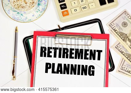 Retirement Planning. Text Label In The Folder. Individual Capital Of Old-age Payments, Financial All
