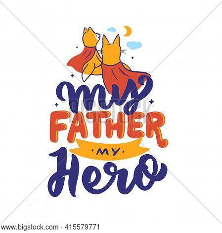 The Daddy And Baby With A Lettering Phrase - My Father My Super Hero.