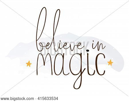 Lettering With Believe In Magic Text For Banner Design. Cute Vector Illustration.