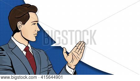 Pop Art Businessman Is Pointing His Hand. Man In A Business Suit With A Speech Bubble. Retro Halfton