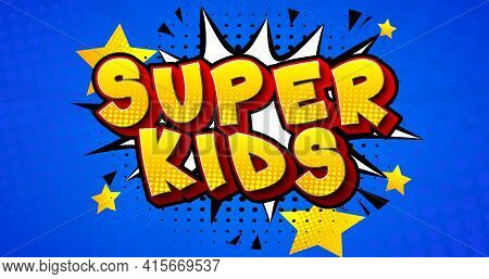 Super Kids Comic Book Style Text. Children As Superheroes With Speech Bubble On Blue Background. Vec