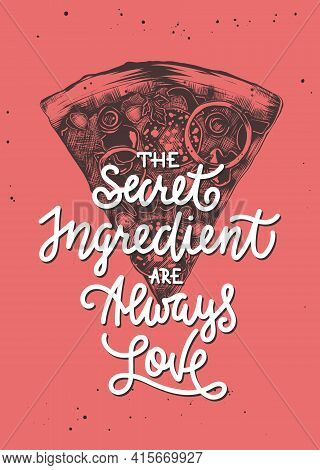 Vector Cooking Food Inspirational And Advertising Slogan Poster. The Secret Ingredient Are Always Lo