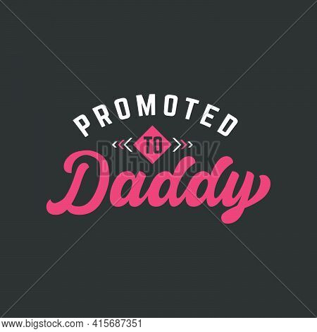Promoted To Daddy, New Fathers Lettering Design Vector Illustration