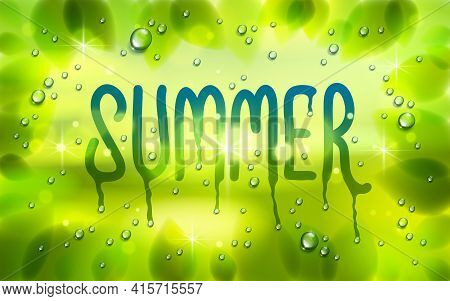 Summer Word Drawn On A Window, Fresh Green Leaves And Water Rain Drops Or Condensate Macro, Vector 3