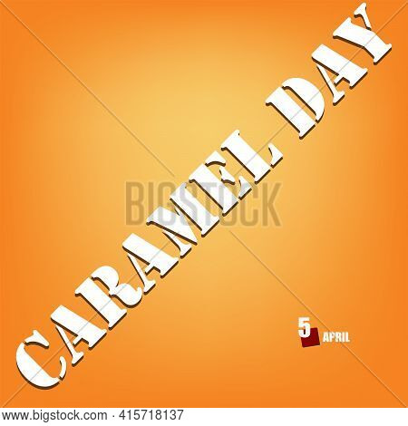 April Holiday Dedicated To Sweets - Caramel Day