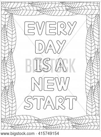Every Day Is A New Start. Quote Coloring Page. Affirmation Coloring. Vector Illustration.