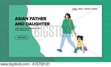 Asian Father And Daughter Walking Together Vector. Asian Father And Daughter Walk Outside And Going