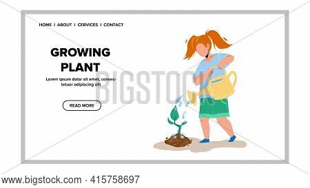 Growing Plant In Garden And Girl Watering Vector. Little Child Farmer Care Growing Plant, Farm Job A