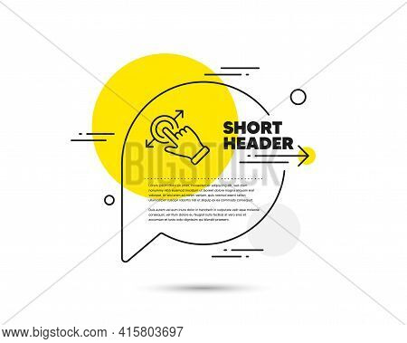 Touchscreen Gesture Line Icon. Speech Bubble Vector Concept. Drag And Drop Arrow Sign. Swipe Action