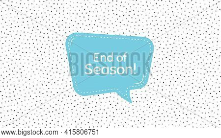 End Of Season Sale. Blue Speech Bubble On Polka Dot Pattern. Special Offer Price Sign. Advertising D