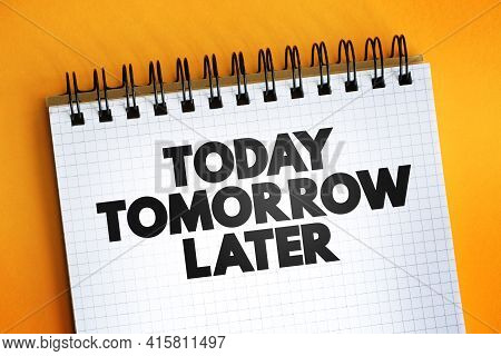 Today Tomorrow Later Text Quote On Notepad, Concept Background