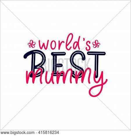 Mothers Day Quote World S Best Mummy, Hand Draw Flower. Script Lettering. Pink Color. Vector Phrase