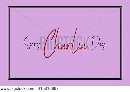 Happy Sorry Charlie Day Vector Background Design. Typography Text On  Pink Background