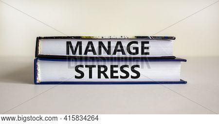 Manage Stress And Be Health Symbol. Books With Words 'manage Stress'. Beautiful White Background. Ps