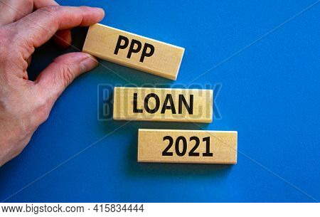 Ppp, Paycheck Protection Program Loan 2021 Symbol. Concept Words Ppp Loan 2021 On Blocks On A Beauti