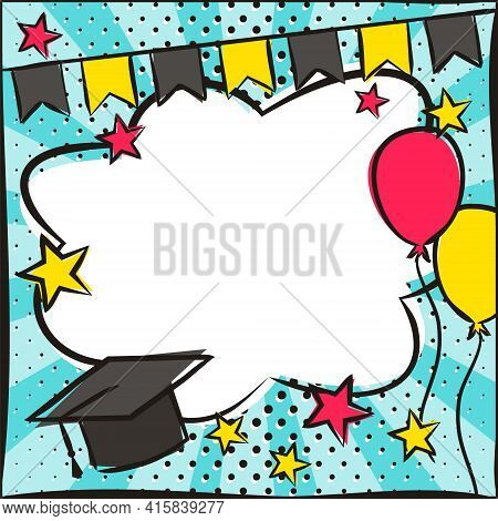 Graduate Pop Art Bright Comic Empty Speech Bubble With Cap, Balloons And Flags. White Box For Text I