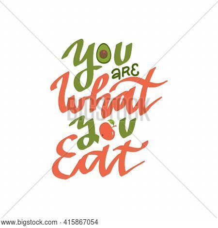 You Are What You Eat. Creative Hand Drawn Lettering Quote. Hand Written Text For Poster, Post Card.