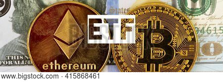 Dollar Bill With Etf Sign, One Ethereum And One Bit Coin Gold Coins.