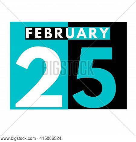 February 25 . Flat Daily Calendar Icon .date ,day, Month .calendar For The Month Of February