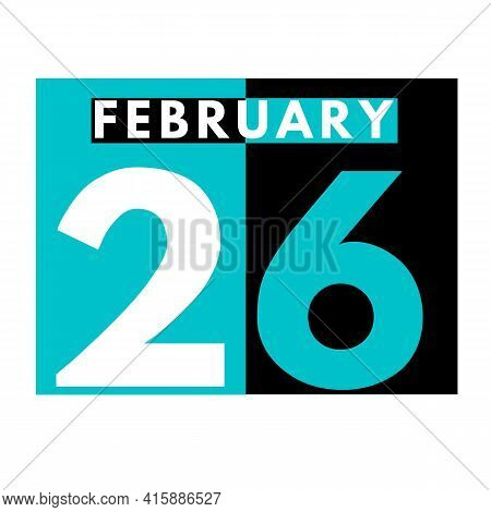 February 26 . Flat Daily Calendar Icon .date ,day, Month .calendar For The Month Of February