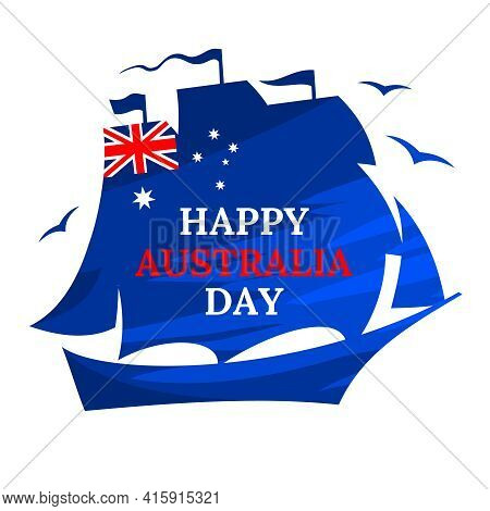 Happy Australia Day Holiday On January 26. Celebrating Anniversary Of The Arrival Of The First Fleet