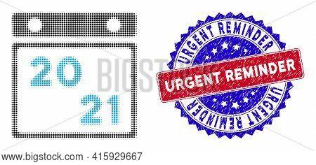 Pixelated Halftone 2021 Calendar Icon, And Urgent Reminder Grunge Stamp Seal. Urgent Reminder Seal U