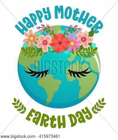 Happy Mother Earth Day  - Vector Text Quotes And Planet Earth Drawing With Flower Wreath. Lettering