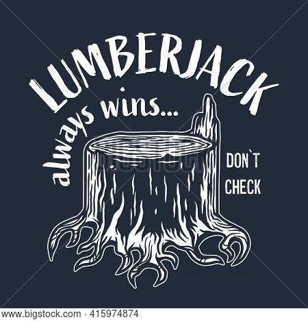 Lumberjack Wood Stump Or Timber With Roots For Logo And Emblem Of Carpenter. T-shirt Woodcraft Desig