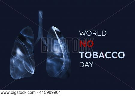 Smoker Lungs, Full Of Smoke. Horizontal Image With Dark Blue Background And Text World No Tobacco Da