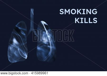 Smoker Lungs, Full Of Smoke. Horizontal Image With Dark Blue Background And Text Smoking Kills. Conc