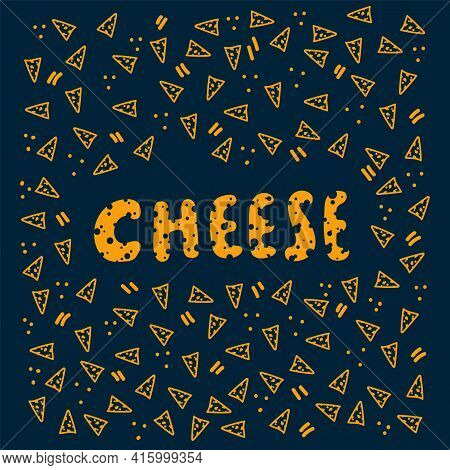 Background With The Inscription Cheese Dairy Product. Hand-drawn Doodle Patterns With The Inscriptio