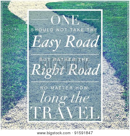 Inspirational Typographic Quote - One should not take the easy road but rather the right road no matter how long the travel