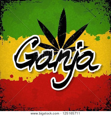 Ganja lettering poster. Vector cannabis leaf and typography on rastafarian grunge background