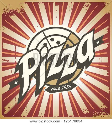 Retro pizza sign, poster, template or pizza box design. Vintage print design for pizzeria or restaurant. Grunge food design cover. Pizza logo concept on tin scratched background.