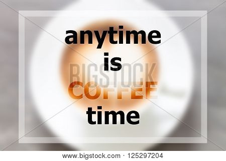 Anytime is coffee time inspirational quote, stock photo