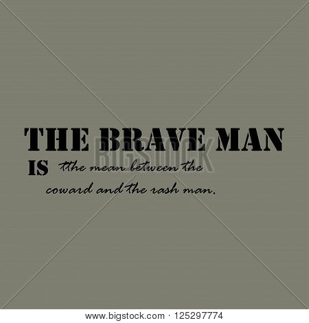 The brave man is the mean between the coward and the rash man. Quote Typographical Poster Template.