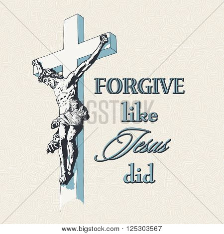 Forgive like Jesus did placard, vector illustration, color version