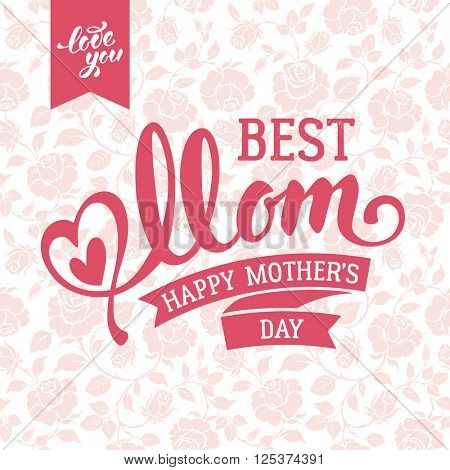 Mothers Day Lettering Calligraphic Design on Ornate Background. Happy Mothers Day Inscription. Best Mom. Vector Illustration For Greeting Card and Other Print Templates.