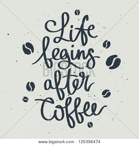 Life begins after coffee. Fashionable calligraphy. Coffee quote. Coffee label. Vector illustration on a gray background.