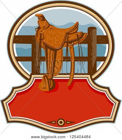 Illustration of an old style western saddle with decoration sitting on ranch fence set inside oval shape with banner in front done in retro style.