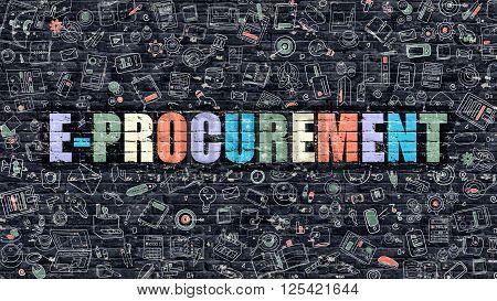 E-Procurement Concept. Modern Illustration. Multicolor E-Procurement Drawn on Dark Brick Wall. Doodle Icons. Doodle Style of E-Procurement Concept. E-Procurement on Wall.