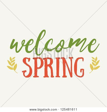 Welcome Spring Hand Drawn Inspiration Quote. Vector Watercolor Spring Typography Text Design Element